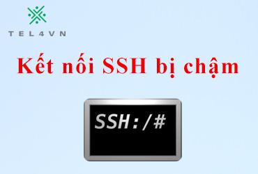 Cách xử lý kết nối SSH bị chậm
