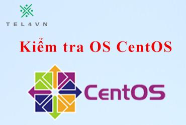 Kiểm tra OS CentOS/RHEL